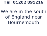 Tel: 01202 891216  We are in the south of England near Bournemouth